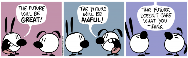 the future will be great / the future will be awful / the future doesn't care what you think