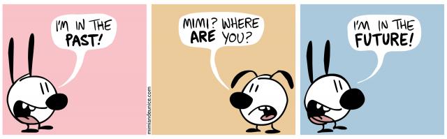 i'm in the past / mimi where are you / i'm in the future