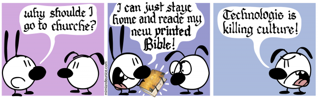 why should i go to church / i can just staye home and read my new printed bible / technology is killing culture