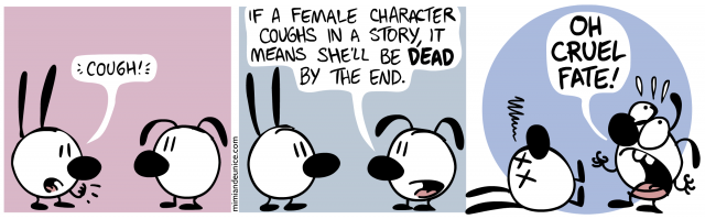 if a female character coughs in a s tory it means she'll be dead by the end / oh cruel fate