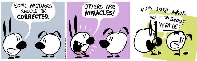 some mistakes should be corrected / others are miracles