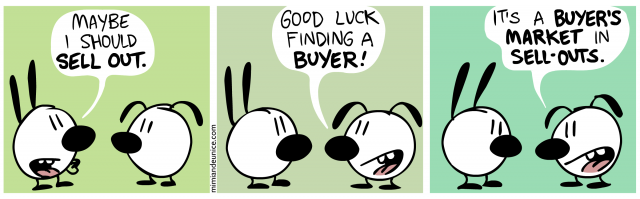 maybe i should sell out / good luck finding a buyer / it's a buyer's market in sell-outs