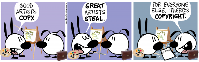 good artists copy / great artists steal / for everyone else there's copyright