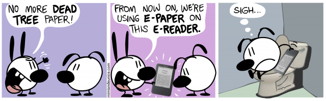 no more dead tree paper / from now one we're using e-paper on this e-reader / sigh