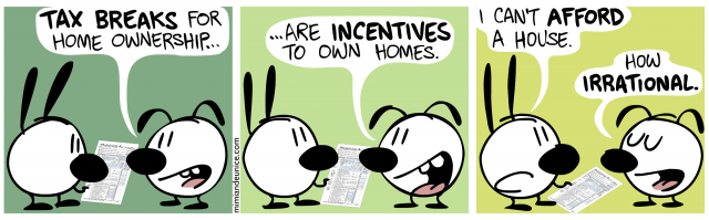 tax breaks for home ownership / are incentives to own homes / i can't afford a house. how irrational
